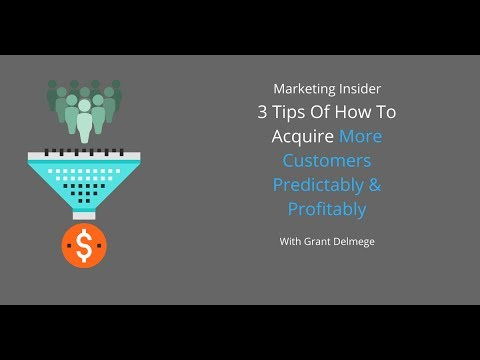 3 Powerful Digital Marketing Tips Of How To Acquire More Customers Predictably & Profitably