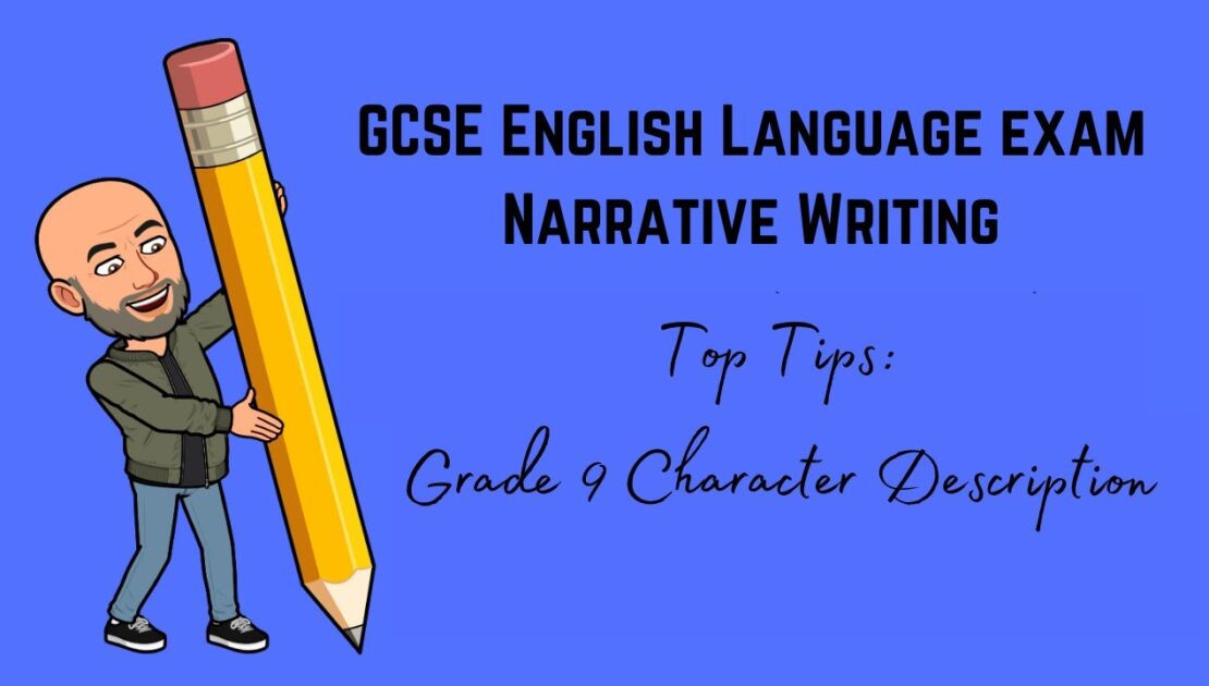GCSE English Language Exam Narrative Writing Revision: Top Tips Character Description