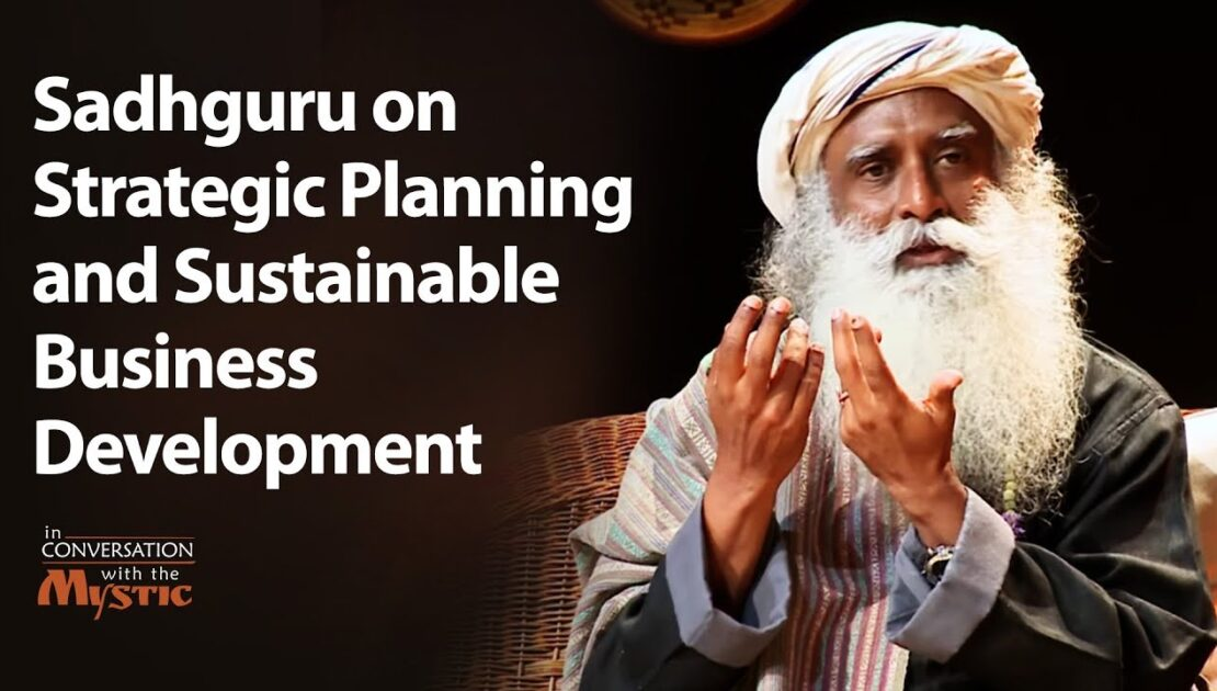 Sadhguru on Strategic Planning and Sustainable Business Development