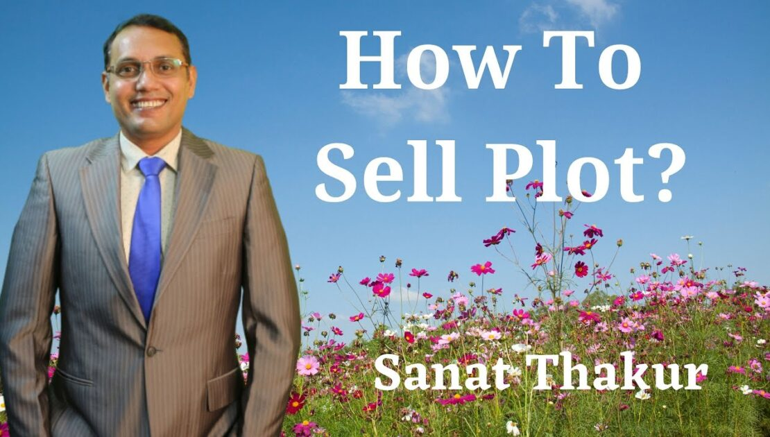 How To Sell Plot: Real Estate Tips By Sanat Thakur