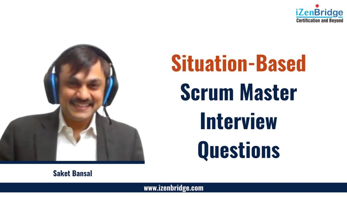 Situation Based Scrum Master Interview Questions : iZenBridge