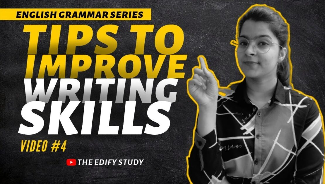 8 Tips To Improve Your Writing Skills | English Grammar | The Edify Study