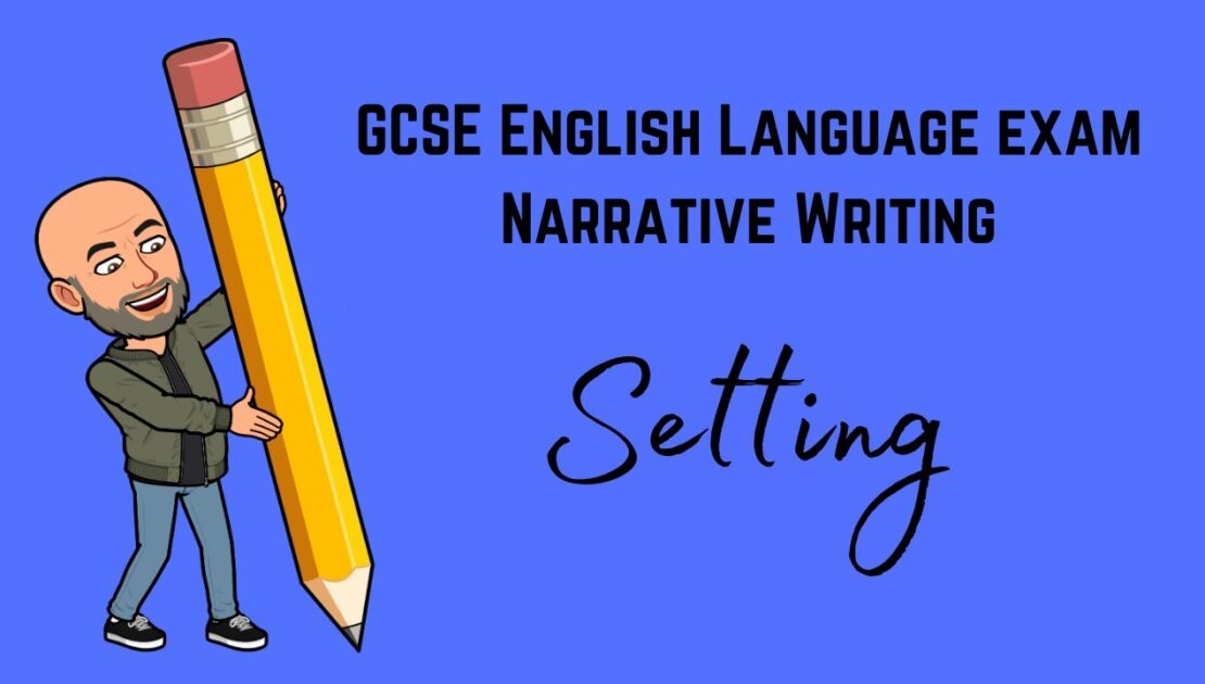 GCSE English Language Exam Narrative Writing Revision: Top Tips for Your Story Setting