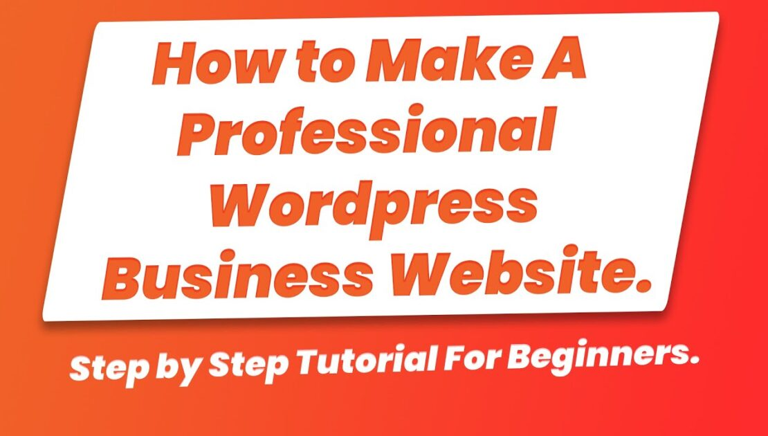 How to Make/Create a Professional Business Website with WordPress   Step By Step Guide For Beginners