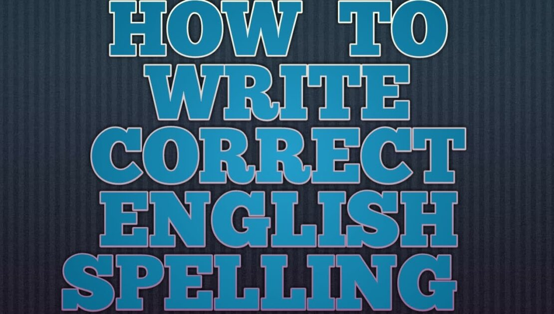 How to write correct English spelling.Tips for writing the correct spelling.Improve your vocabulary.