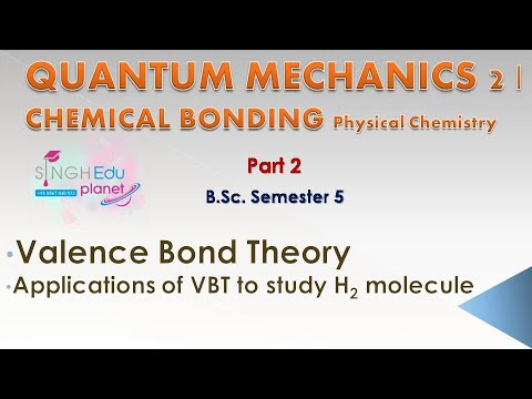 Quantum Mechanics BSc 3rd Year| Valence Bond Theory Physical Chemistry| Part 2 | Chemical Bonding|