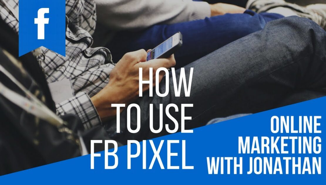 How To Use Facebook Pixel For Re-marketing | Online Marketing Tips | Jonn English