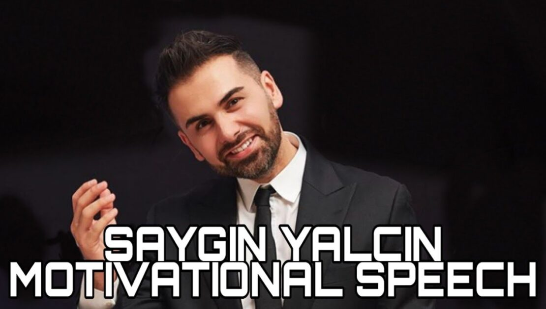 SAYGIN YALCIN MOTIVATIONAL SPEECH ON THEIR LIFE | SAYGIN YALCIN MOTIVATION | ENTREPRENEUR.