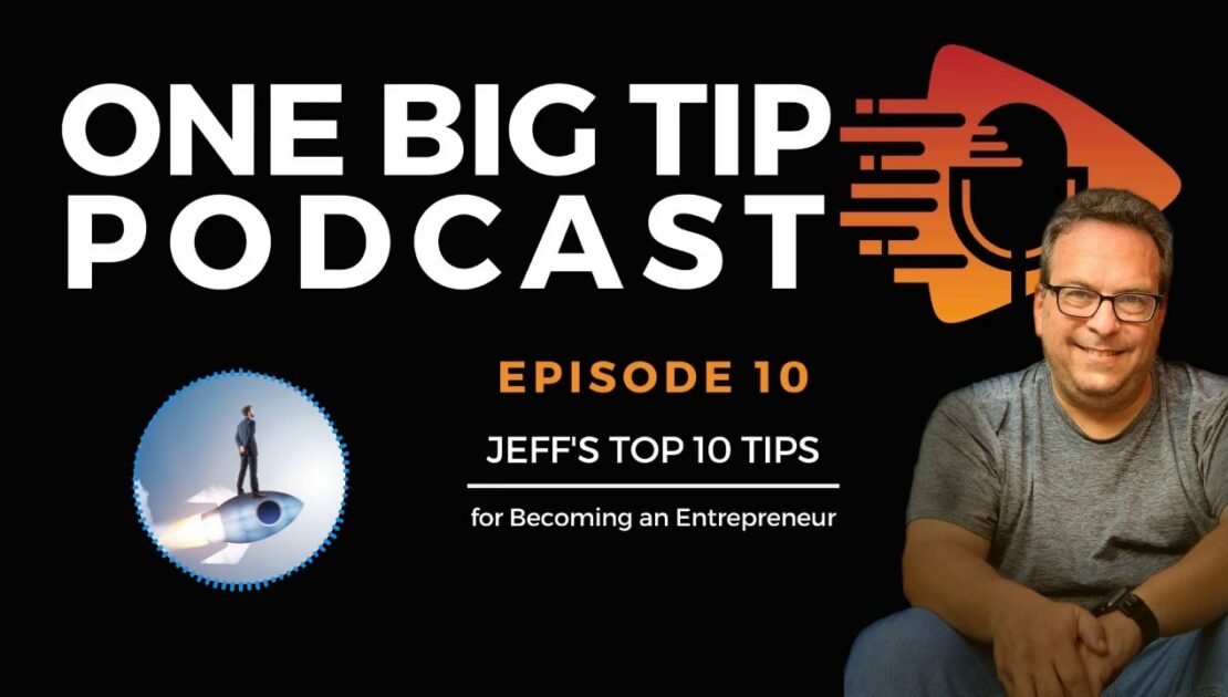 Top 10 Tips To Become an Entrepreneur E10 | One Big Tip Podcast By Jeff Mendelson