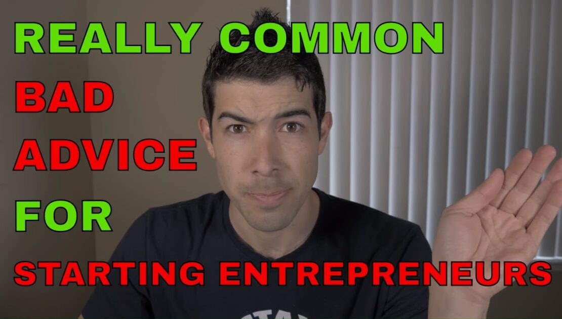The Most Common And WORST Advice For A Starting Entrepreneur
