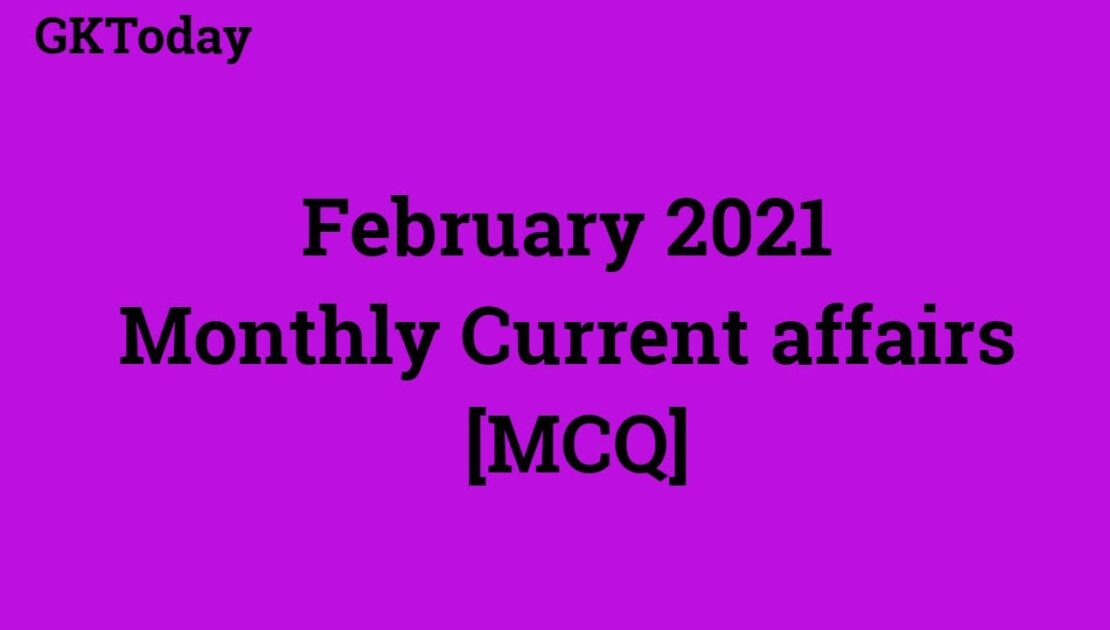Current Affairs February 2021 | Monthly Current Affairs in english