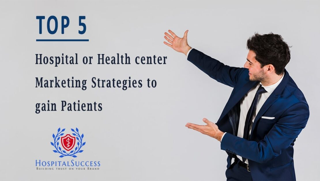 Top 5 Hospital/Health Center Marketing Strategies to gain Patients