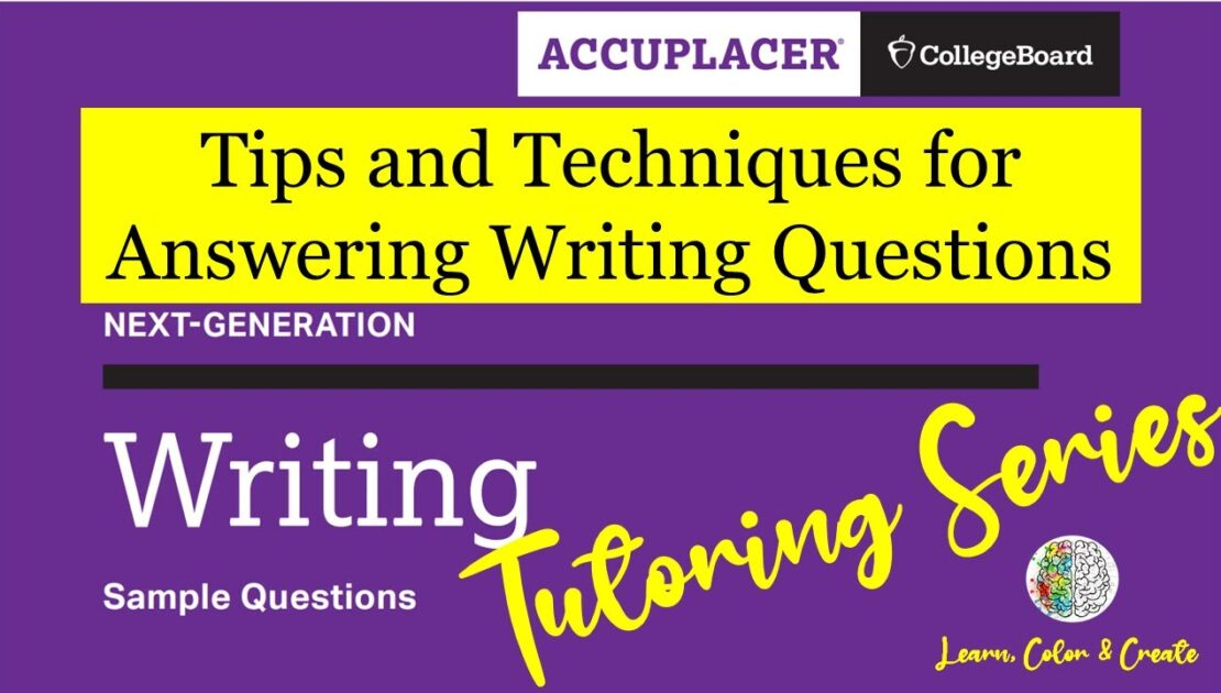 Accuplacer Next-Generation Writing - Tips and Techniques for Answering Writing Questions