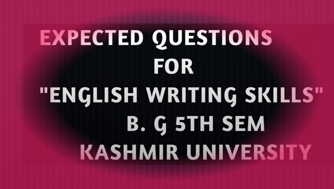EXPECTED QUESTIONS| ENGLISH WRITING SKILLS |B.G. 5TH SEM KASHMIR UNIVERSITY