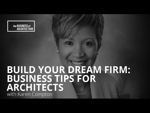 Build Your Dream Firm: Business Tips for Architects with Karen Compton