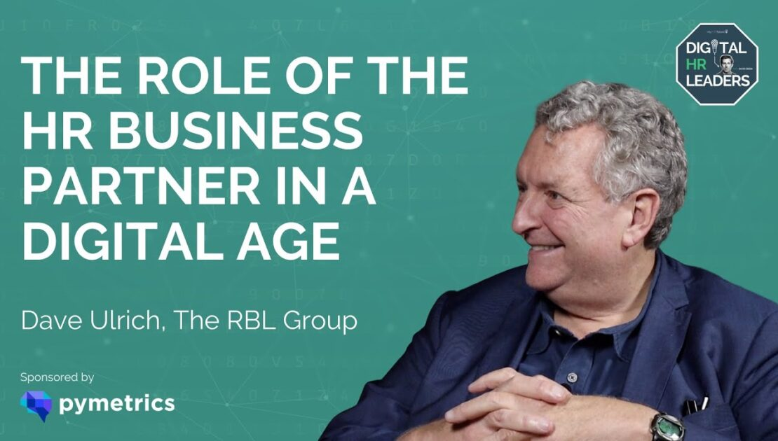 DAVE ULRICH EXPLAINS THE ROLE OF THE HR BUSINESS PARTNER IN A DIGITAL AGE