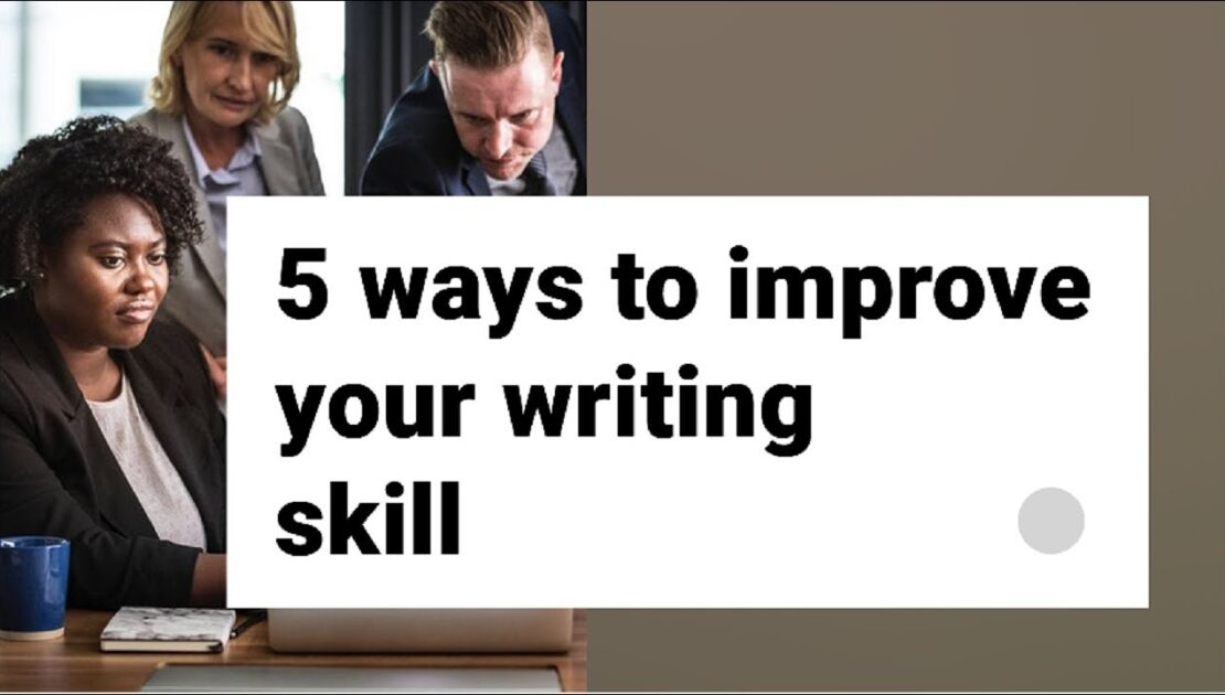 Use These 5 Tips To Improve Your Writing Skill In English