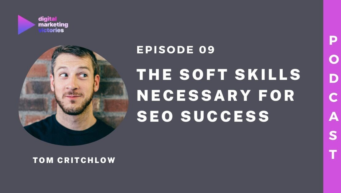 Ep 9: The Soft Skills Necessary for SEO Success – an Interview with Tom Critchlow