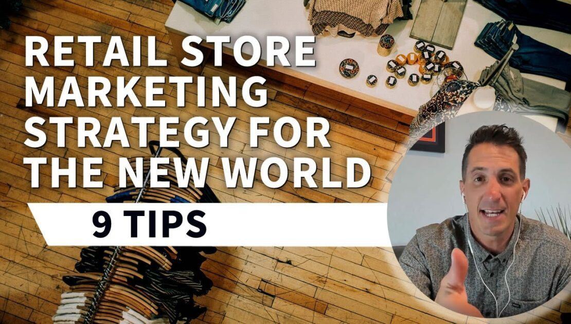 Retail Store Marketing Strategy For The New World - 9 Tips