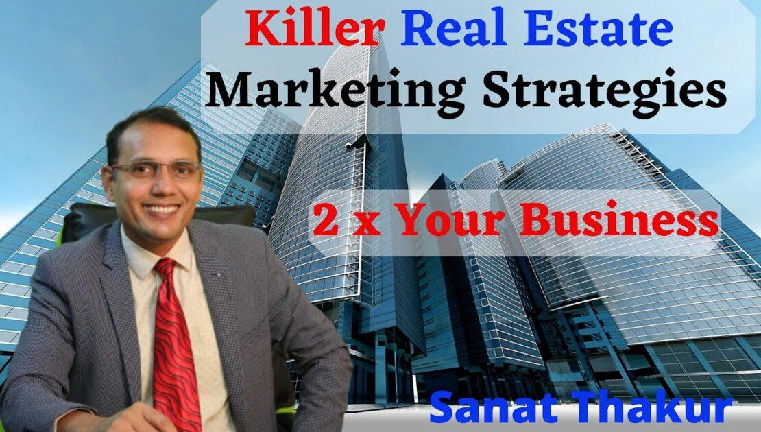 Killer Real Estate Marketing Strategies By Sanat Thakur