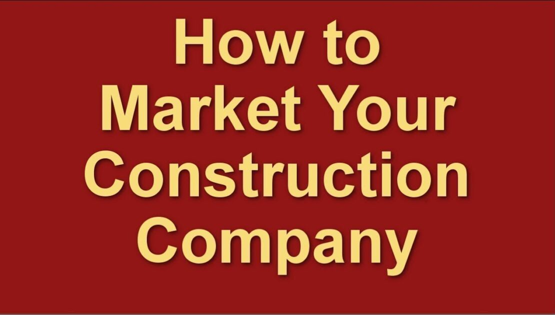 How to Market a Construction Company   Marketing for Contractors   Marketing Plan Strategies