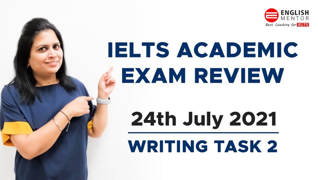 IELTS Academic Exam Review 24th July 2021 | IELTS Writing Task 2 | English Mentor