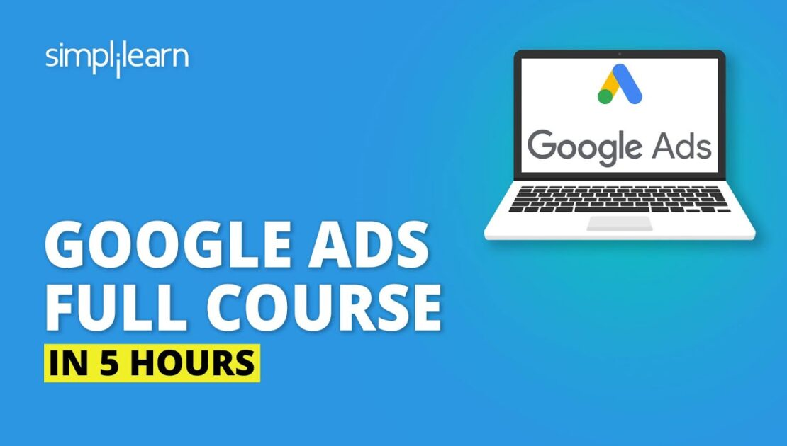 Google Ads Full Course In 5 Hours | Google Ads Tutorial | Complete Google Ads Tutorial | Simplilearn