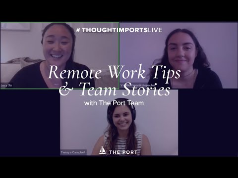 THOUGHT IMPORTS: Remote Work Tips, Best Practices, & Team Stories   The Port Global