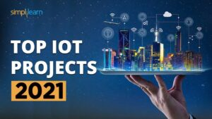 Top IoT Projects 2021   Useful IoT Devices   Smart IoT Projects   IoT Applications   Simplilearn